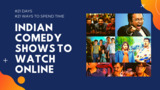 Funniest Indian Shows to watch during self-isolation