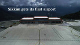 Sikkim gets its first airport, India its 100th