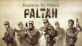 Reasons To Watch Paltan